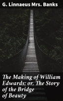 Pdf The Making of William Edwards; or, The Story of the Bridge of Beauty Telecharger