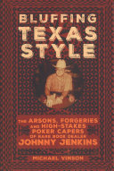 link to Bluffing Texas style : the arsons, forgeries, and high-stakes poker capers of rare book dealer Johnny Jenkins in the TCC library catalog