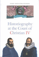 Historiography at the Court of Christian IV  1588 1648