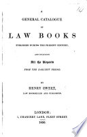 A General Catalogue Of Law Books Published During The Present Century Including All The Reports From The Earliest Period