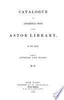 Catalogue Or Alphabetical Index of the Astor Library