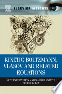 Kinetic Boltzmann  Vlasov and Related Equations