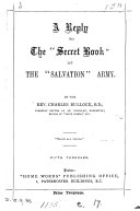 A reply to the  secret book  of the  Salvation  army  The doctrines and discipline of the Salvation army