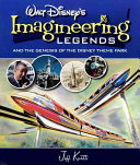 Walt Disney s Legends of Imagineering and the Genesis of the Disney Theme Park