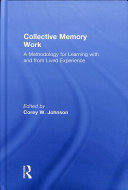 Collective memory work : a methodology for learning with and from lived experience / edited by Corey