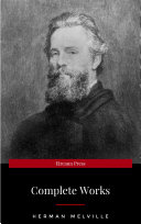 The Premium Complete Collection of Herman Melville (Annotated): (Collection Includes Moby Dick, Omoo, Redburn, The Confidence-Man, The Piazza Tales, Typee, White Jacket, Israel Potter, & More) Pdf/ePub eBook