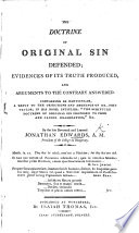 The great Christian Doctrine of Original Sin defended  evidences of it s truth produced  and arguments to the contrary answered  Containing  in particular  a reply to the objections     of Dr  J  Taylor  in his book  intitled   The Scripture Doctrine of Original Sin proposed to free     examination  etc Book