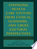 Changing Health Care Systems From Ethical Economic And Cross Cultural Perspectives