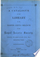 A Catalogue Of The Library Of The North China Branch Of The Royal Asiatic Society Systematically Classed