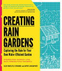 Creating Rain Gardens: Capturing the Rain for Your Own ...