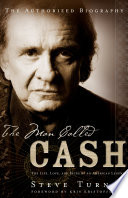 """The Man Called CASH: The Life, Love and Faith of an American Legend"" by Steve Turner"