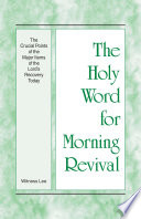 The Holy Word For Morning Revival The Crucial Points Of The Major Items Of The Lord S Recovery Today