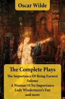 The Complete Plays: The Importance Of Being Earnest + Salome + A Woman Of No Importance + Lady Windermere's Fan and more [Pdf/ePub] eBook