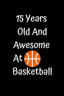 15 Years Old And Awesome At Basketball