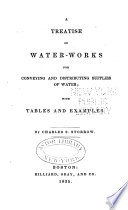 A Treatise on Water-works for Conveying and Distributing Supplies of Water