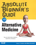 Absolute Beginner s Guide to Alternative Medicine