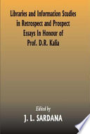 Libraries and Information Studies in Retrospect and Prospect  : Essays in Honour of Prof. D.R. Kalia , Volume 2