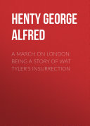 A March on London: Being a Story of Wat Tyler's Insurrection [Pdf/ePub] eBook