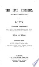 T  Livii Histori    The first three books of Livy literally translated  by a Graduate of the University  T  C  D   with a brief memoir  New edition revised by J  R  Mongan