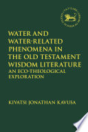 Water and Water Related Phenomena in the Old Testament Wisdom Literature