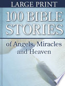 100 Bible Stories of Angels, Miracles and Heaven