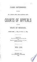 Cases Determined in the St. Louis and the Kansas City Courts of Appeals of the State of Missouri