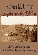 Blood on the Prairie - A Novel of the Sioux Uprising Sesquicentennial Edition