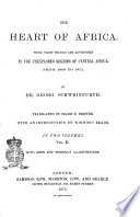 The Heart of Africa Three Years Travels and Adventures in the Unexplored Regions of Central Africa, from 1868 to 1871 by Dr. Georg Schweinfurth; Translated by Ellen E. Frewer; with an Introduction by Winwood Reade