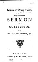God not the origin of evil, an additional sermon to a collection of mr. Collier's discourses