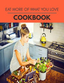 Eat More Of What You Love Cookbook