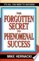 The Forgotten Secret To Phenomenal Success Book PDF