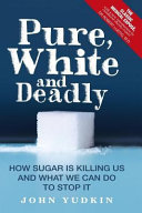 Pure, White, and Deadly How Sugar Is Killing Us and What We Can Do to Stop It