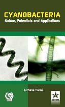 Cyanobacteria Nature, Potentials and Applications