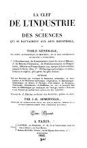 La clef de l'industrie et de sciences qui se rattachent aux arts industriels, servant de 2e éd. an Guide des artistes