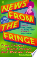 News from the Fringe  : True Stories of Weird People and Weirder Times