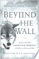 Beyond The Wall: Exploring George R. R. Martin's A Song Of ...