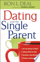 """""""Dating and the Single Parent: * Are You Ready to Date? * Talking With the Kids * Avoiding a Big Mistake * Finding Lasting Love"""" by Ron L. Deal, Dennis Rainey"""