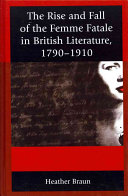 The Rise and Fall of the Femme Fatale in British Literature  1790 1910
