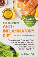 The Complete Anti Inflammatory Diet Cookbook for Beginners  Comprehensive Guide with Quick   Easy Recipes to Heal Your Immune System  Prevent Chronic