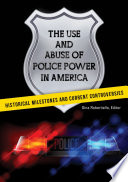 The Use and Abuse of Police Power in America  Historical Milestones and Current Controversies