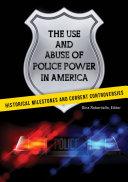 The Use and Abuse of Police Power in America: Historical Milestones and Current Controversies