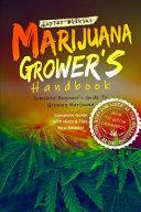 Marijuana Grower s Handbook  Complete Beginner s Guide to Growing Marijuana  How to Grow Cannabis