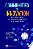 Communities Of Innovation  How Organizations Harness Collective Creativity And Build Resilience