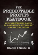 The Predictable Profits Playbook: The Entrepreneur's Guide to Dominating Any Market ? And Staying On Top