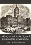 History of Baltimore City and County  from the Earliest Period to the Present Day