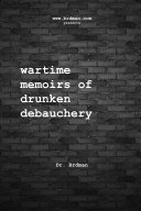 Wartime Memoirs of Drunken Debauchery