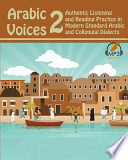 Arabic Voices 2  : Authentic Listening and Reading Practice in Modern Standard Arabic and Colloquial Dialects