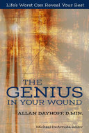 The Genius In Your Wound: Life's Worst Can Reveal Your Best