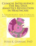 Clinical Intelligence The Big Data Analytics Revolution In Healthcare