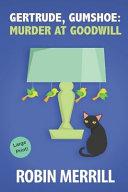 Gertrude  Gumshoe  Murder at Goodwill  Large Print Edition